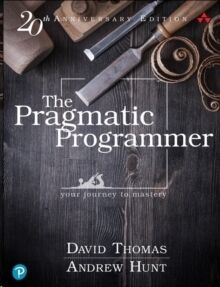 The Pragmatic Programmer : your journey to mastery