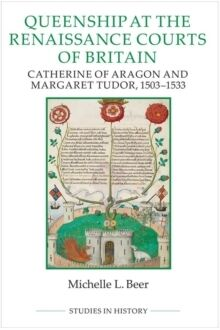 Queenship at the Renaissance Courts of Britain:
