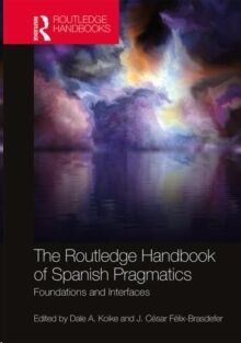 The Routledge Handbook of Spanish Pragmatics : Foundations and Interfaces