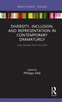 Diversity, Inclusion, and Representation in Contemporary Dramaturgy