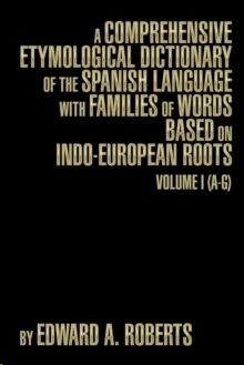 A Comprehensive Etymological Dictionary of the Spanish Vol.1
