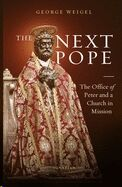 he Next Pope : The Office of Peter and a Church in Mission