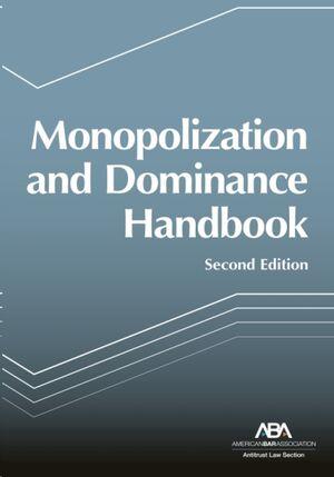Monopolization and Dominance Handbook, Second Edition
