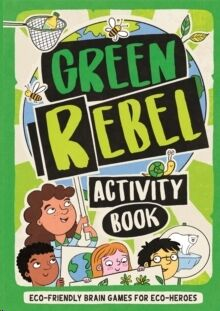The Green Rebel Activity Book : Eco-friendly Brain Games for Eco-heroes