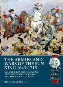 The Armies and Wars of the Sun King 1643-1715 : Volume 3: 1685-1697