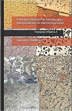 Principios Básicos de Metalurgia e Interpretación de Microestructuras:
