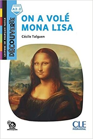 On a volé Mona Lisa - Niveau A2.2 +audio online