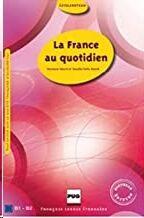 La France au Quotidien (Livre) Niv.B1-B2