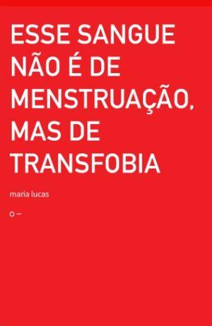Esse sangue não é de menstruação, mas de transfobia