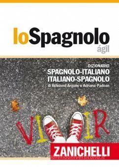Lo spagnolo ágil. Dizionario spagnolo-italiano, italiano-spagnolo
