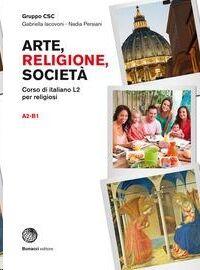 Arte, religione, società. Corso di italiano L2 per religiosi. Arte, religione, società
