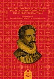 Estudios lingüísticos y literarios de las unidades fraseológicas en las obras cervantinas