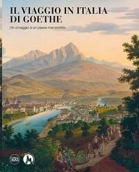 Il viaggio in Italia di Goethe. Un omaggio a un paese mai esistito