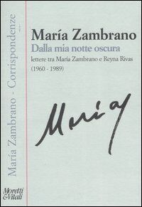 Dalla mia notte oscura.Lettere tra M.Zambrano e Reyna Rivas (1960-1988)