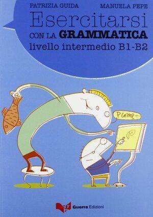 Esercitarsi con la grammatica - Int.B1-B2