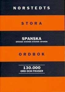 Stora Spanska Ordbook: Spansk-Svensk/Svensk-Spansk 130.000 ord