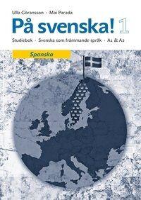 På svenska! 1 studiebok spanska - A1-A2