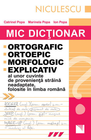 Mic dictionar ortografic,ortoepic,morfologic si explicativ